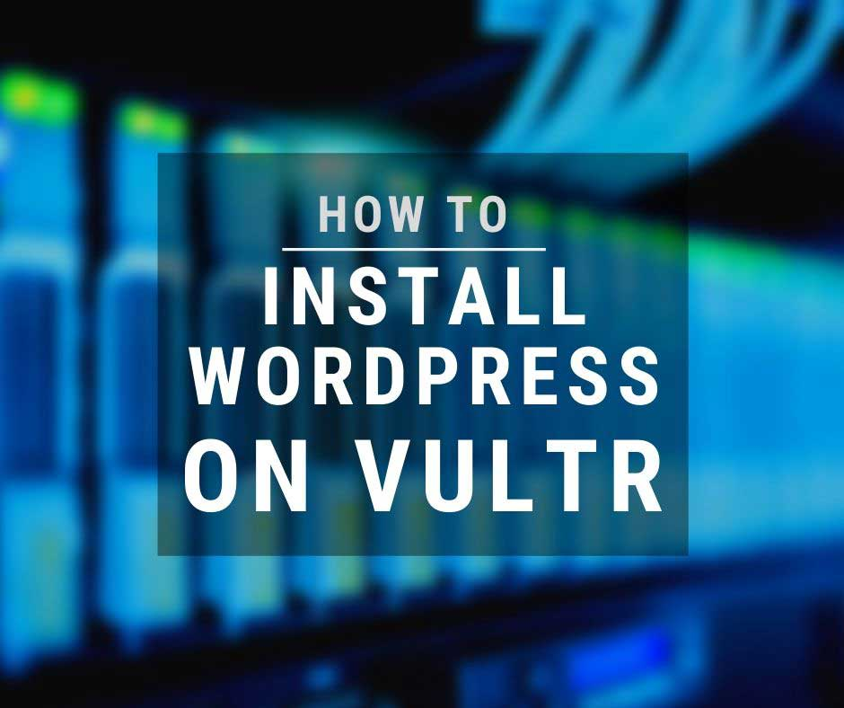 how to install wordpress on vultr